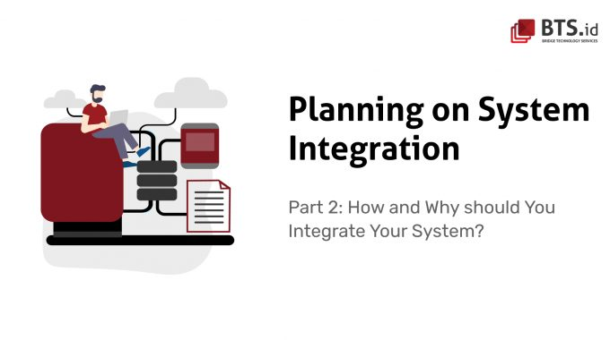 Planning On System Integration Part 2: How And Why Should You Integrate Your System