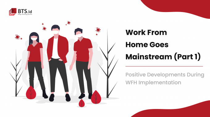 Work From Home Goes Mainstream Part 1: Positive Developments During WFH Implementation